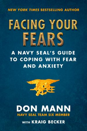 Facing Your Fears - A Navy SEAL's Guide to Coping With Fear