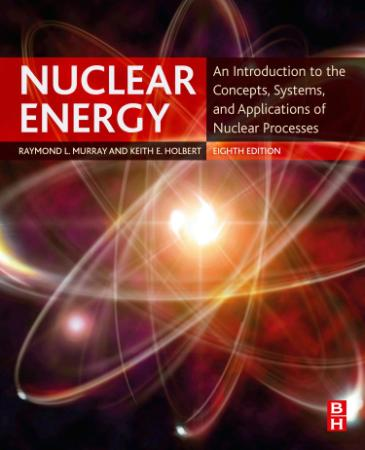 Nuclear Energy - An Introduction To The Concepts Systems And Applications Of Nuclear Processes