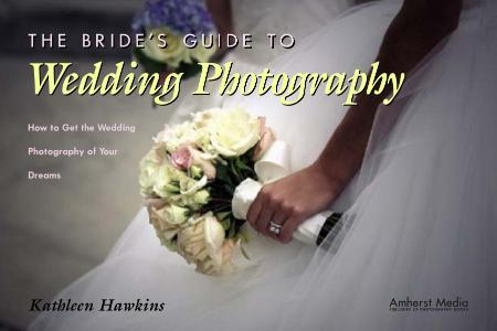 The Bride's Guide to Wedding Photography - How to Get the Wedding Photography of Y...