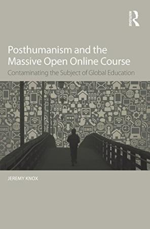 Posthumanism and the Massive Open Online Course