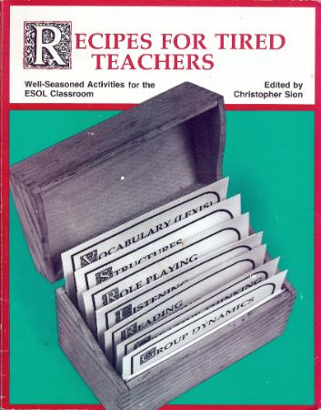 Recipes for Tired Teachers Well Seasoned Activities for the Esol Classroom