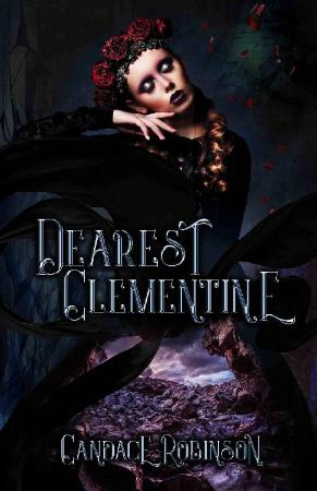 Dearest Clementine  Dark and Ro - Candace Robinson