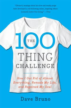 The 100 Thing Challenge   How I Got Rid of Almost Everything, Remade My Life, and ...