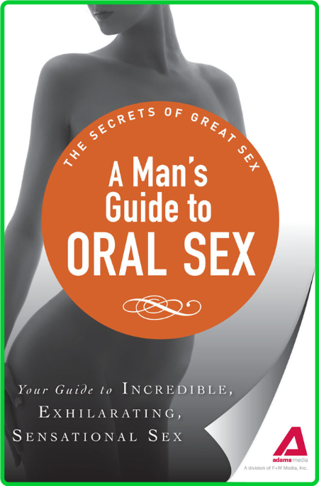 A Mans Guide To Oral Sex Guide To Incredible Exhilarating Sensational Sex