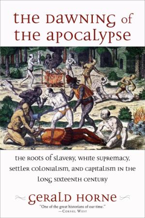 The Dawning of the Apocalypse - The Roots of Slavery, White Supremacy, Settler Colonialism
