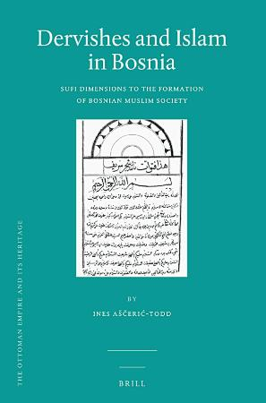 Dervishes and Islam in Bosnia Sufi Dimensions to the Formation of Bosnian Muslim S...
