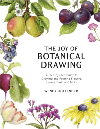 The Joy of Botanical Drawing - A Step-by-Step Guide to Drawing and Painting Flower...