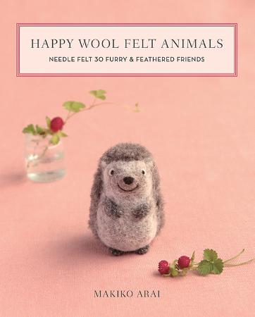 Happy Wool Felt Animals   Needle Felt 30 Furry & Feathered Friends