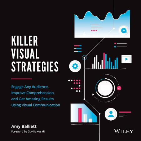 Killer Visual Strategies   Engage Any Audience, Improve Comprehension, and Get Ama...