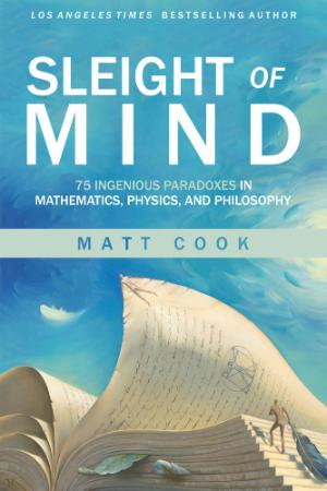 Sleight of Mind - 75 Ingenious Paradoxes in Mathematics, Physics, and Philosophy