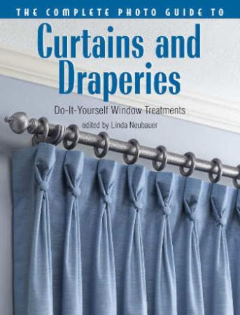 The Complete Photo Guide to Curtains and Draperies Do-It-Yourself Window Treatments