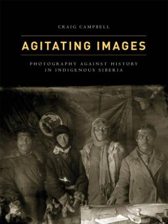 Agitating Images - Photography Against History in Indigenous Siberia