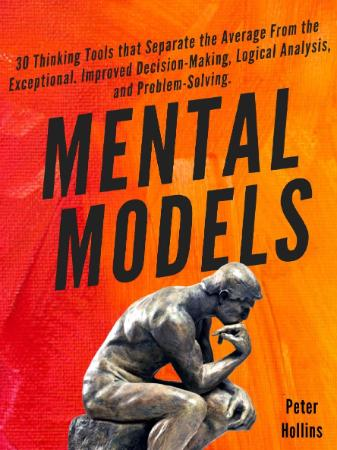 Mental Models  30 Thinking Tools that Separate the Average from the Exceptional