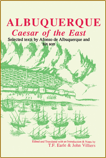 Caesar of the East - Selected Texts by Afonso de Albuquerque and his son