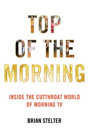 Top of the Morning  Inside the Cutthroat World of Morning TV