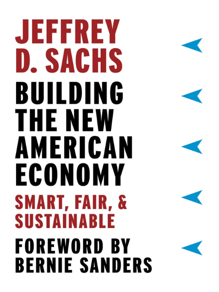 Building the New American Economy  Smart, Fair, & Sustainable by Jeffrey D  Sachs
