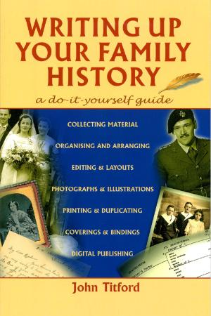 Writing Up Your Family History - A Do-It-Yourself Guide