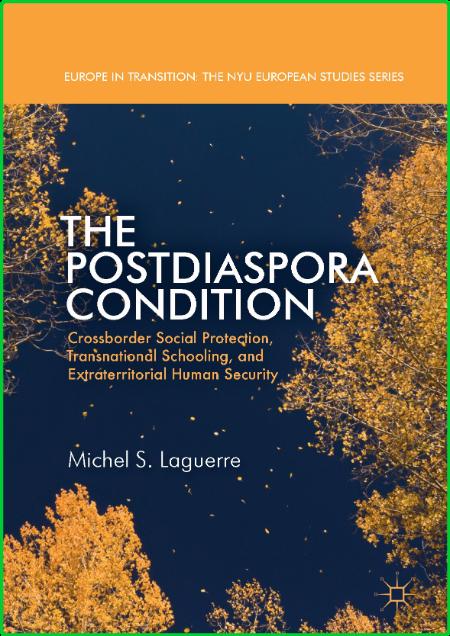 The Postdiaspora Condition - Crossborder Social Protection, Transnational Schoolin...