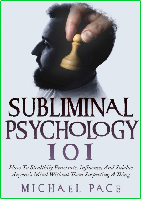 Subliminal Psychology 101 How To Penetrate Influence Subdue Anyones Mind Without T...