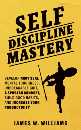 Self discipline Mastery   Develop Navy Seal Mental Toughness, Unbreakable Grit, Sp...