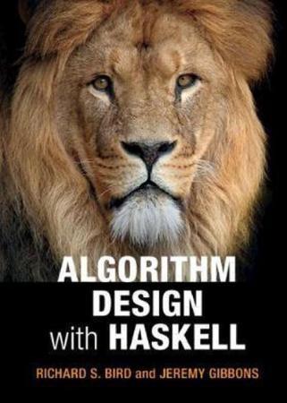 Algorithm Design with Haskell Richard S Bird, Jeremy Gibbons