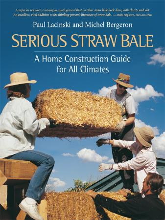 Serious Straw Bale - A Home Construction Guide for All Clima