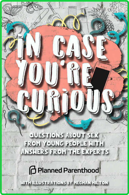 In Case Youre Curious Questions About Sex From Young People With Answers From The ...