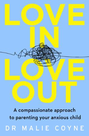 Love In, Love Out - A Compassionate Approach to Parenting Yo