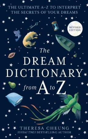 Dream Dictionary from A to Z - The Ultimate A-Z to Interpret the Secrets of Your D...