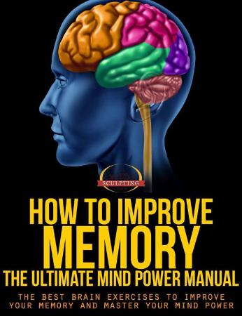 How To Improve Memory   The Ultimate Mind Power Manual