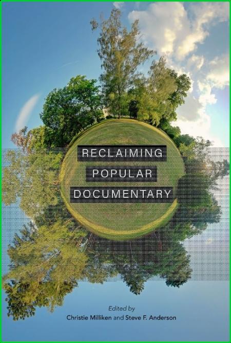 Reclaiming Popular Documentary by Christie Milliken, Steve F  Anderson