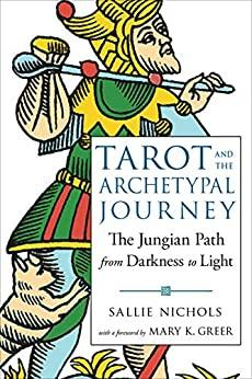 Tarot and the Archetypal Journey The Jungian Path from Darkness to Light