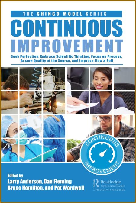 Continuous Improvement - Seek Perfection, Embrace Scientific Thinking, Focus on Pr...