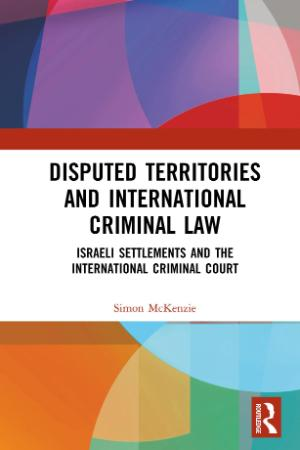 Disputed Territories and International Criminal Law   Israeli Settlements and the ...