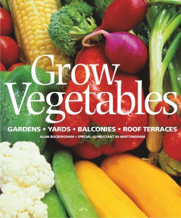 Grow Vegetables - Gardens - Yards - Balconies - Roof Terraces