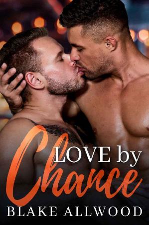 Love By Chance (Chance Series Book 1)   Blake Allwood