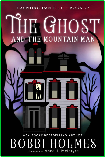 The Ghost and the Mountain Man by Anna J McIntyre