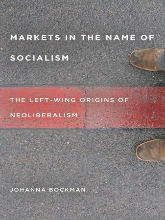 Markets in the Name of Socialism The Left-Wing Origins of Ne