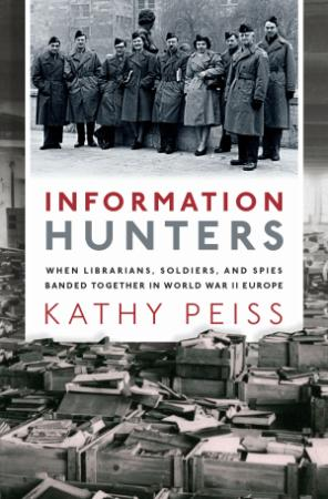 Information hunters   when librarians, soldiers, and spies banded together in Worl...