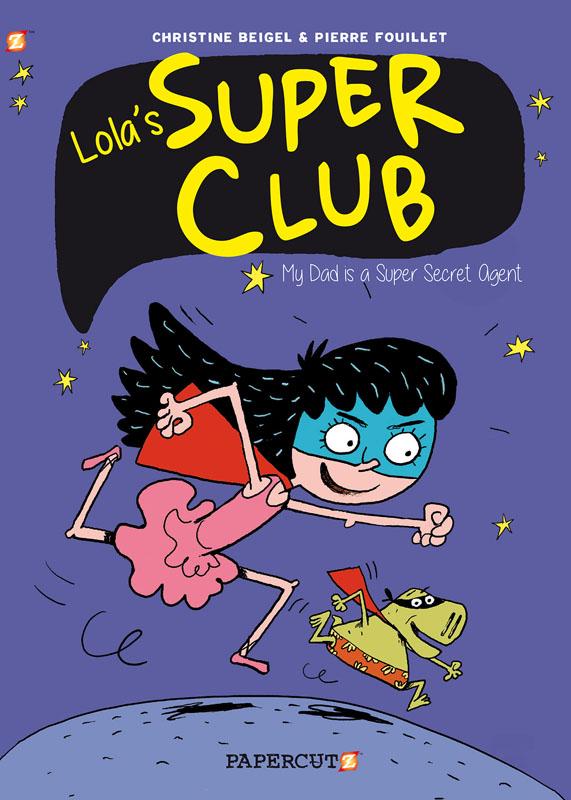 Lola's Super Club 01 - My Dad is a Super Secret Agent (Papercutz 2020)
