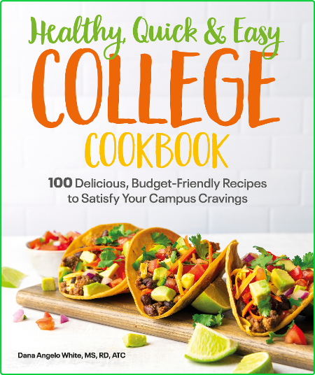 Healthy, Quick & Easy College Cookbook - 100 Simple, Budget-Friendly Recipes to Sa...