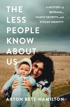 The Less People Know About Us - A Mystery of Betrayal, Family Secrets, and Stolen ...