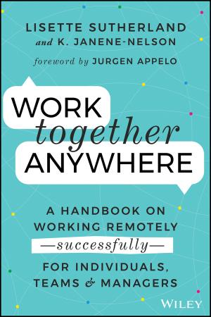 Work Together Anywhere A Handbook on Working Remotely  Successfully  for Individua...