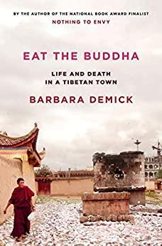 Eat the Buddha  Life and Death in a Tibetan Town by Barbara Demick