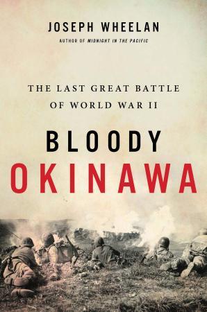 Bloody Okinawa  The Last Great Battle of World War II by Joseph Wheelan
