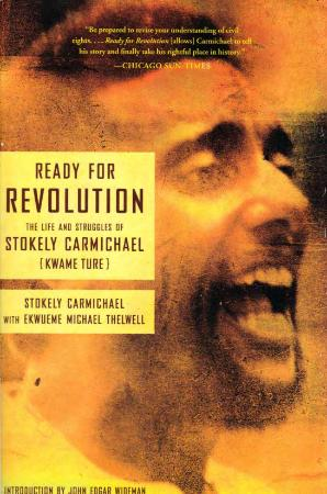 Ready for Revolution The Life and Struggles of Stokely Carmichael