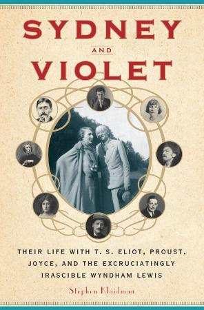 Sydney and Violet Their Life with T S  Eliot, Proust, Joyce and the Excruciatingly...