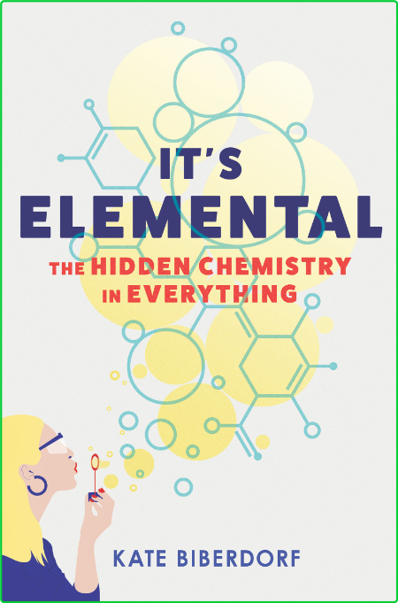 It's Elemental The Hidden Chemistry in Everything