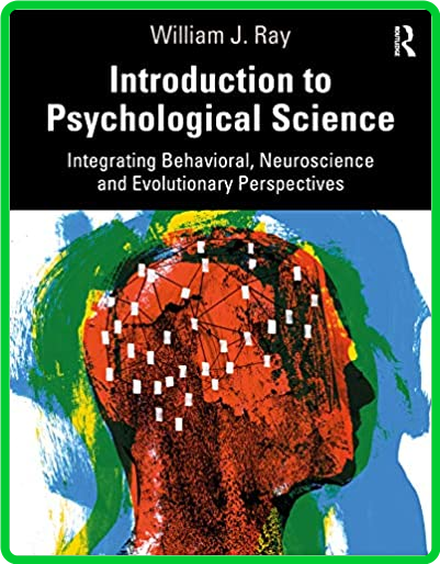 Introduction to Psychological Science - Integrating Behavioral, Neuroscience and E...