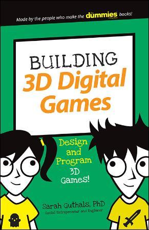 Building 3D Digital Games Design and Program 3D Games (Dummies Junior)
